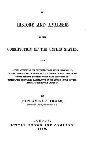 A HISTORY AND ANALYSIS OF THE CONSTITUTION OF THE UNITED STATES by NATHANIEL C. TOWLE