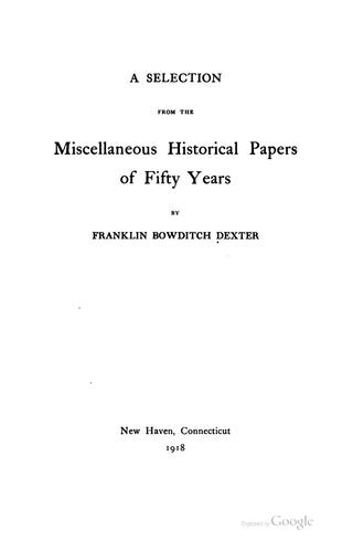 A Selection from the Miscellaneous Historical Papers of Fifty Years by Franklin Bowditch Dexter