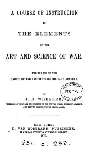 A course of instruction in the elements of the art and science of war by Junius Brutus Wheeler