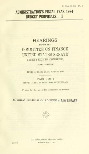 Administration's fiscal year 1984 budget proposals--II by United States. Congress. Senate. Committee on Finance