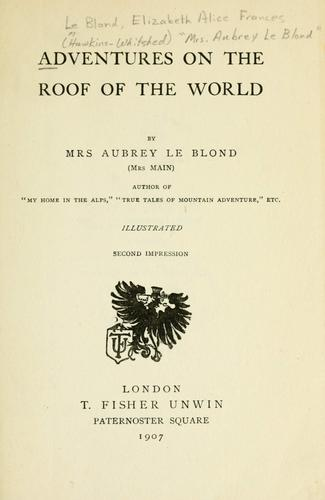 "Adventures on the roof of the world by Le Blond, Elizabeth Alice Frances (Hawkins-Whitshed) "" Aubrey Le Blond"" Mrs."