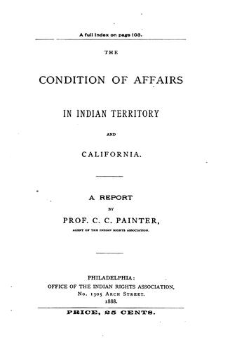 The Condition of Affairs in Indian Territory and California: A Report by Charles Cornelius Painter