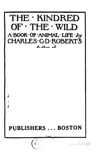 The Kindred of the Wild: A Book of Animal Life by Charles George Douglas Roberts