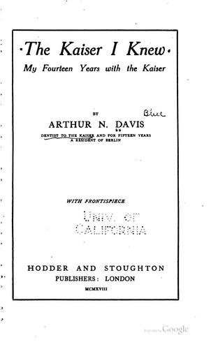 The Kaiser I Knew: My Fourteen Years with the Kaiser by Arthur Newton Davis