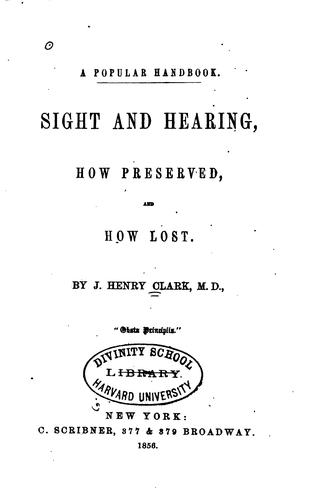 Sight and Hearing, how Preserved, and how Lost. By J. Henry Clark by James Henry Clark