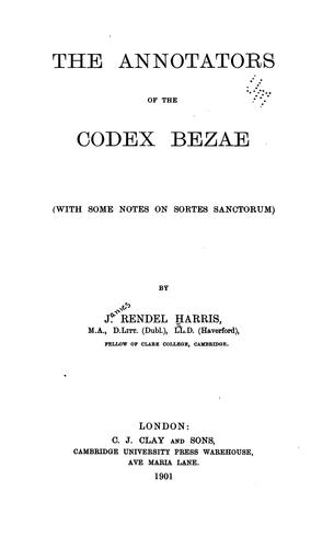 The Annotators of the Codex Bezae (with Some Notes on Sortes Sanctorum) by James Rendel Harris
