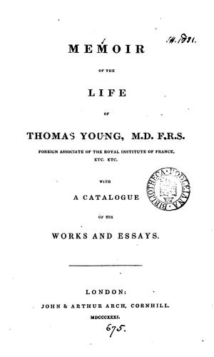 Memoir of the life of Thomas Young, M.D., F.R.S. With a catalogue of his works and essays by Hudson Gurney