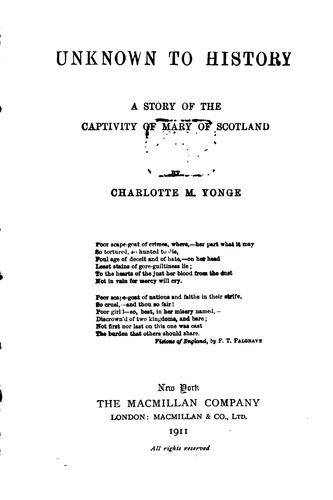 Unknown to History: A Story of the Captivity of Mary of Scotland by Charlotte Mary Yonge