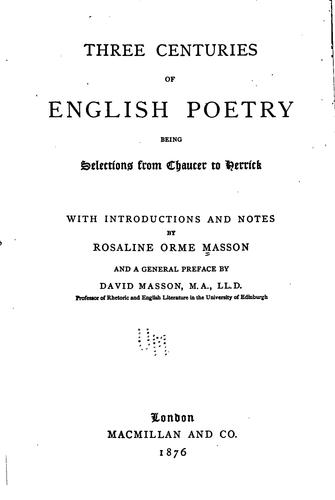 Three Centuries of English Poetry: Being Selections from Chaucer to Herrick by Rosaline Orme Masson