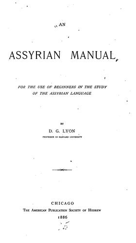 An Assyrian Manual: For the Use of Beginners in the Study of the Assyrian Language by David Gordon Lyon
