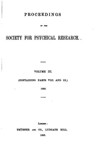 PROCEEDINGS OF THE SOCIETY FOR PSYCHICAL RESEARCH. VOL III by Proceedings of the Society for Psychical Research, VOL.III (containing parts VIII and IX) 1885