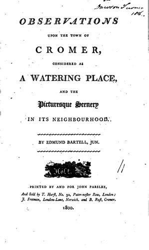 Observations upon the town of Cromer ... as a watering place, and ... its neighbourhood by Edmund Bartell