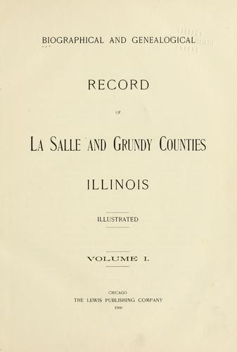 Biographical and genealogical record of La Salle and Grundy counties, Illinois by