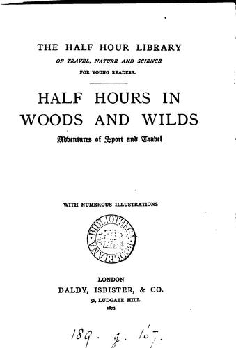 Half hours in woods and wilds by Half hours