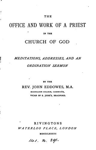 The office and work of a priest in the Church of God by John Eddowes