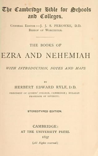 The books of Ezra and Nehemiah by with introduction, notes and maps by Herbert Edward Ryle ....