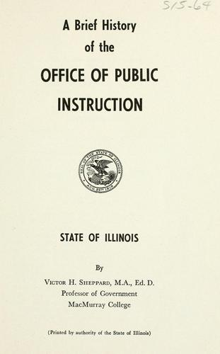 A brief history of the Office of Public Instruction, State of Illinois by Victor Herbert Sheppard
