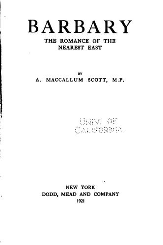 Barbary, the Romance of the Nearest East: The Romance of the Nearest East by Alexander Maccallum Scott