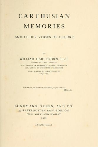Carthusian memories and other verses of leisure by William Haig Brown