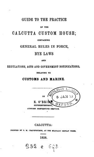 Guide to the practice of the Calcutta custom house by E. O'Brien