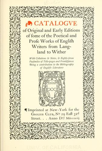 Catalogve of original and early editions of some of the poetical and prose works of English writers from Langland to Wither by Grolier Club