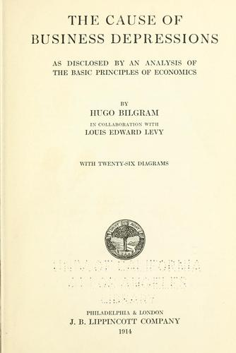 The cause of business depressions as disclosed by an analysis of the basic principles of economics