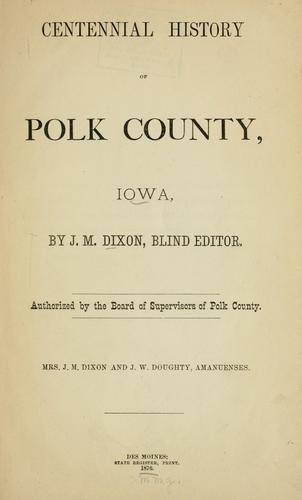 Centennial history of Polk County, Iowa by J. M. Dixon