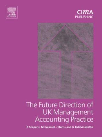 Future Direction of UK Management Accounting Practice, First Edition (CIMA Research) by John Burns