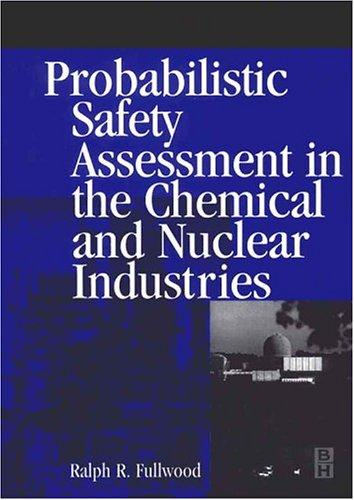 Probabilistic Safety Assessment in the Chemical and Nuclear Industries by Ralph Fullwood