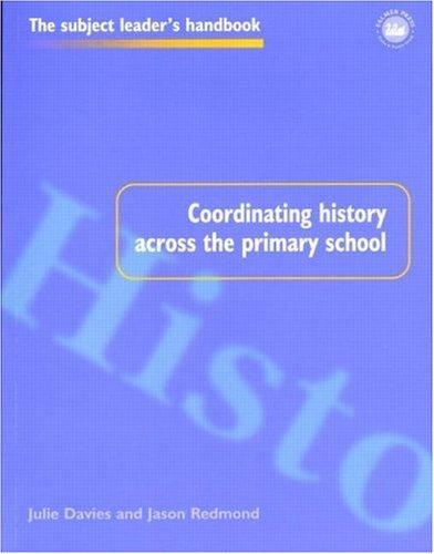 Coordinating History Across the Primary School (Subject Leader's Handbooks) by Julie Davies