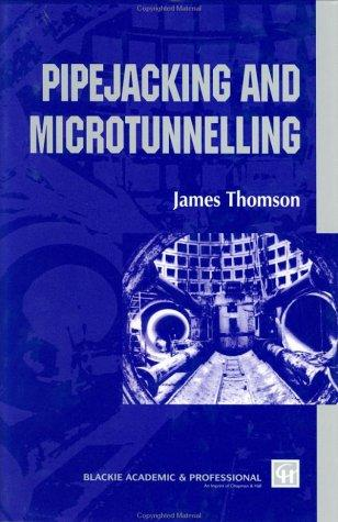 Pipejacking and microtunnelling by Thomson, James C.
