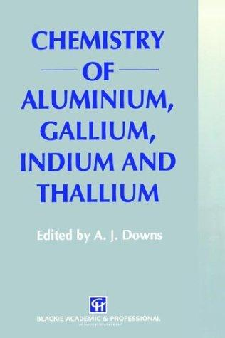 Chemistry of aluminium, gallium, indium, and thallium by edited by A.J. Downs.