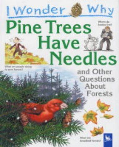 I Wonder Why Pine Trees Have Needles and Other Questions about Forests (I WONDER WHY) by Jackie Gaff