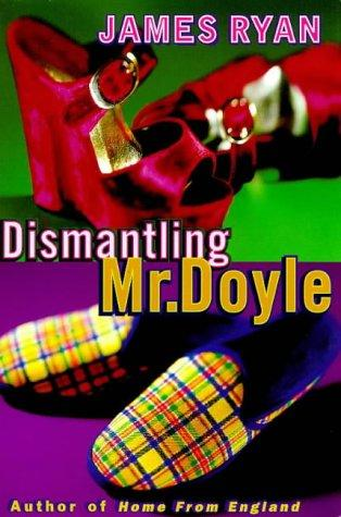Dismantling Mr.Doyle by James Ryan
