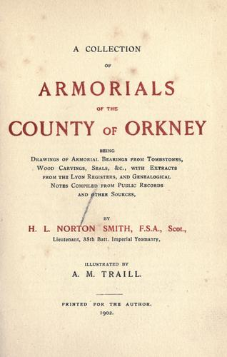 A collection of armorials of the County of Orkney by Henry L. Norton Smith