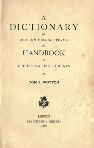 A dictionary of foreign musical terms and handbook of orchestral instruments.