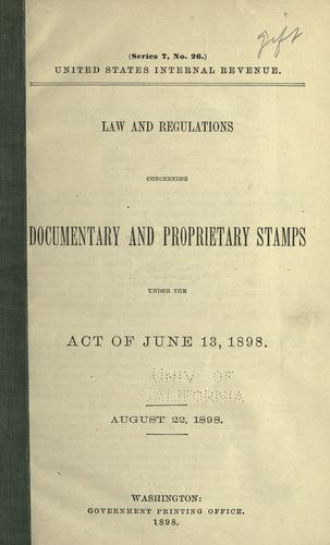 Law and regulations concerning documentary and proprietary stamps under the act of June 13, 1898 by United States. Internal Revenue Service.