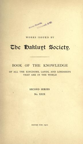 Book of knowledge of all the kingdoms, lands, and lordships that are in the world by written by a Spanish Franciscan in the middle of the XIV century; pub. for the first time with notes, by Marcos Jiménez de la Espada in 1877; tr. and ed. by Sir Clements Markham ...
