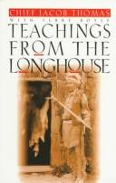 Teachings from the longhouse by Jacob E. Thomas