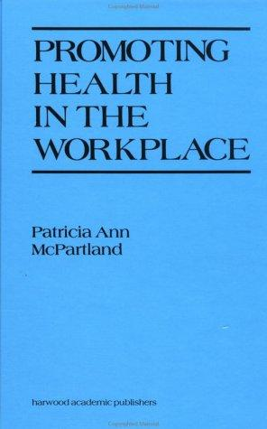 Promoting Health in the Workplace by P. Mcpartland
