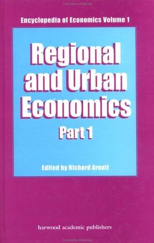 Regional and Urban Economics (Encyclopedia of Economics, Vol 1) by ARNOTT
