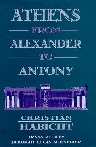 Athens from Alexander to Antony by Christian Habicht