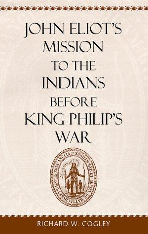 John Eliot's mission to the Indians before King Philip's War by Richard W. Cogley