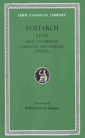 Parallel Lives, VI, Dion and Brutus. Timoleon and Aemilius Paulus (Loeb Classical Library®) by Plutarch