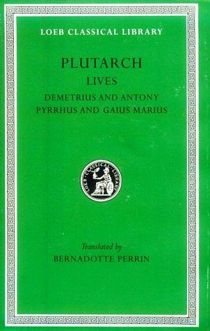 Plutarch Lives, IX, Demetrius and Antony. Pyrrhus and Gaius Marius by Plutarch