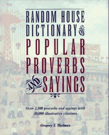 Random House dictionary of popular proverbs & sayings by Gregory Titelman