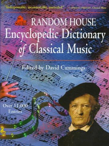 Random House encyclopedic dictionary of classical music by edited by David Cummings.