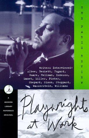 Playwrights at work by edited by George Plimpton.