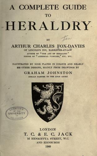A complete guide to heraldry by Arthur Charles Fox-Davies