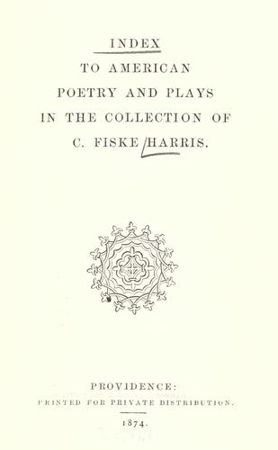Index to American poetry and plays in the collection of C. Fiske Harris by Caleb Fiske Harris